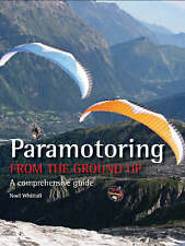 Paramotoring from the Ground Up: A Comprehensive Guide by Noel Whittall...