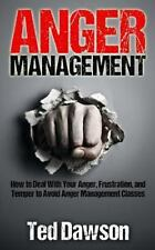 Anger Management: How to Deal with Your Anger, Frustration, and Temper to...
