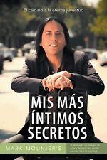 Mis MáS íNtimos Secretos : El Camino a la Eterna Juventud by Mark Mounier...