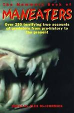 Mammoth Book of Maneaters : Over 250 Terrifying True Accounts of Predators from