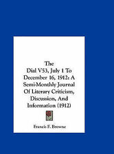 The Dial V53, July 1 To December 16, 1912: A Semi-Monthly Journal Of Literary Cr