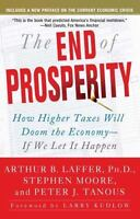The End of Prosperity: How Higher Taxes Will Doom the Economy--If We Let It Happ