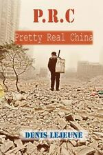 P. R. C - Pretty Real China by Denis Lejeune (2013, Paperback)
