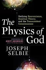 The Physics of God: Unifying Quantum Physics, Consciousness, M-