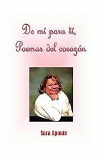 De Mi para Ti, Poemas Del Corazón by Sara Aponte (2010, Paperback)
