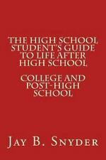 The High School Student's Guide to Life after High School (2013, Paperback)