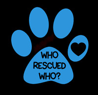 Who Rescued Who Adopt Pet Glass Vinyl Decal Sticker Car Truck