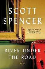 NEW River Under the Road: A Novel by Scott Spencer