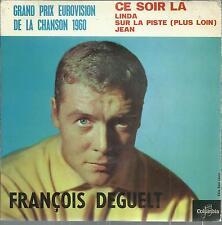 45 TOURS 4 TITRES/  FRANCOIS DEGUELT    CE SOIR LA