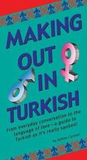 Making Out in Turkish: Turkish Phrasebook Making Out Books