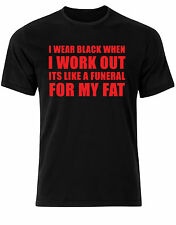 "Fun Gym Shirt ""I Wear Black Because It's A Funeral For My Fat"" Pump on Mens AF19"