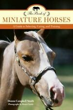 NEW The Book of Miniature Horses: A Guide to Selecting, Caring, and Training