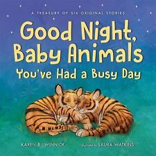 Good Night, Baby Animals : You've Had a Busy Day by Karen B. Winnick (2017,...