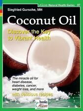 Coconut Oil: Discover the Key to Vibrant Health Alive Natural Health Guides