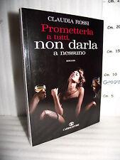 LIBRO Claudia Rossi PROMETTERLA A TUTTI, NON DARLA A NESSUNO 1^ed.2010☺