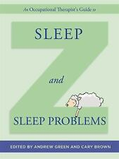 AN OCCUPATIONAL THERAPIST'S GUIDE TO SLEEP AND SLEEP PROBLEMS - GREEN, ANDREW (E
