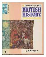 Dictionary of British history / editorial consultant, J.P. Kenyon