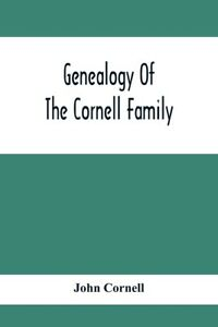 Genealogy Of The Cornell Family: Being An Account Of The Descendants Of Tho...