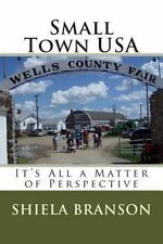Small Town USA : It's All a Matter of Perspective by Shiela Branson (2014,...
