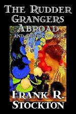 The Rudder Grangers Abroad and Other Stories by Frank Richard Stockton (2005,...