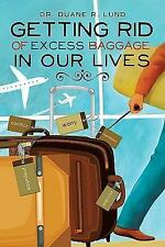 Getting Rid of Excess Baggage in Our Lives by Duane R. Lund (2010, Paperback)