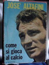 Josè Altafini COME SI GIOCA AL CALCIO ed. De Vecchi 1965