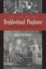 The Life Of The Neighborhood Playhouse On Grand Street: By John P. Harrington