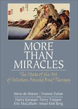 More Than Miracles : The State of the Art of Solution-Focused Brief Therapy...