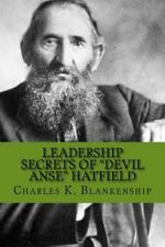 Leadership Secrets of Devil Anse Hatfield : 12 Rules for Life, Horse-Trading...