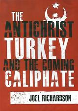 THE ANTICHRIST, TURKEY AND THE COMING CALIPHATE by Joel Richardson, 2016 **NEW**