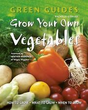 """AS NEW"" Grow Your Own Vegetables: How to Grow, What to Grow, When to Grow (Gree"