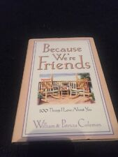 Because We're Friends: 100 Things I Love About You By William & Patricia Coleman