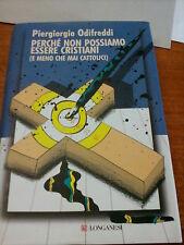 LIBRO PERCHE' NON POSSIAMO ESSERE CRISTIANI PIERGIORGIO ODIFREDDI LONGANESI 2007