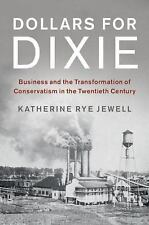 Dollars for Dixie : Business and the Transformation of Conservatism in the Tw...