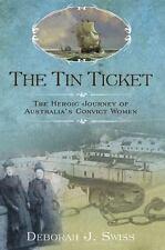 The Tin Ticket: The Heroic Journey of Australia's Convict Women, Swiss, Deborah