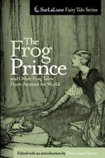 The Frog Prince and Other Frog Tales from Around the World : Fairy Tales,.