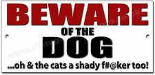 BEWARE OF THE DOG OH AND THE CATS A SHADY F#@KER TOO! METAL SIGN.WARNING SIGN