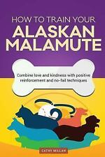 How to Train an Alaskan Malamute (Dog Training Collection) : Combine Love and.