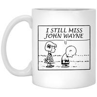 I Still Miss John Duke Wayne Charlie Peanuts Music Movie Coffee Mug Tea Cup