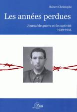 Les années perdues Journal de guerre et de captivité 1939-1945 robert christophe