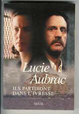 Lucie Aubrac : Ils partiront dans l'ivresse