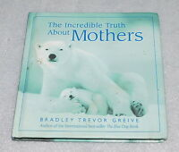 Incredible Truth About Mothers Bradley Trevor Greive 2003 HC Mom Day Animals