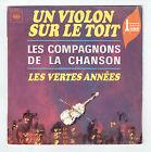 """LES COMPAGNONS DE LA CHANSON Vinyle 45T 7"""" UN VIOLON SUR LE TOIT - VERTES ANNEES"""