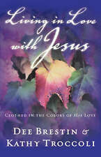NEW Living in Love with Jesus: Clothed in the Colors of His Love by Dee Brestin