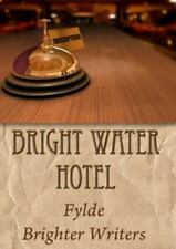 Bright Water Hotel by Brighter Writers (2014, Paperback)