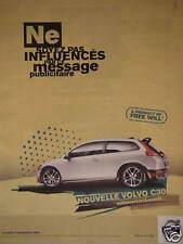 PUBLICITÉ 2007 VOLVO C30 - NE SOYEZ PAS INFLUANCÉS - ADVERTISING