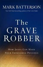 The Grave Robber: How Jesus Can Make Your Impossible Possible, Batterson, Mark,