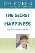 The Secret to True Happiness: Enjoy Today, Embrace Tomorrow by Joyce Meyer...