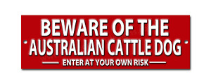 BEWARE OF THE AUSTRALIAN CATTLE DOG ENTER AT YOUR OWN RISK METAL SIGN.WARNING