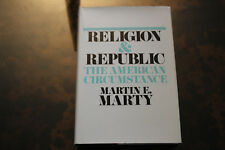 Religion and Republic: The American Circumstance by Marty, Martin E.